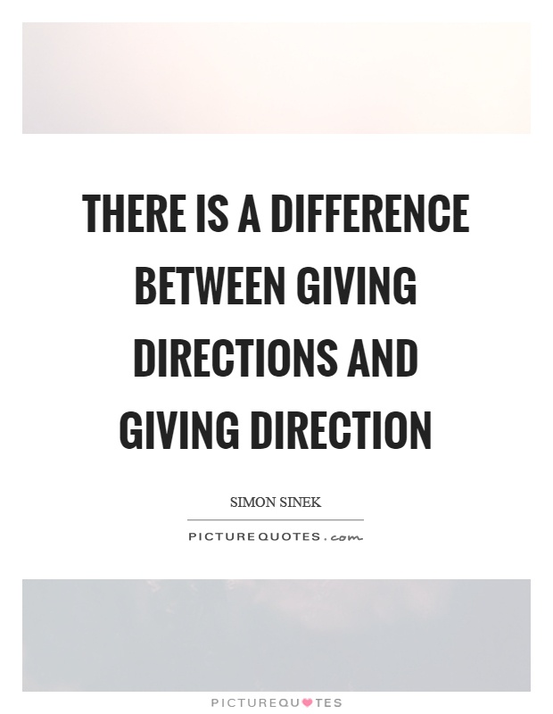 There is a difference between giving directions and giving direction Picture Quote #1