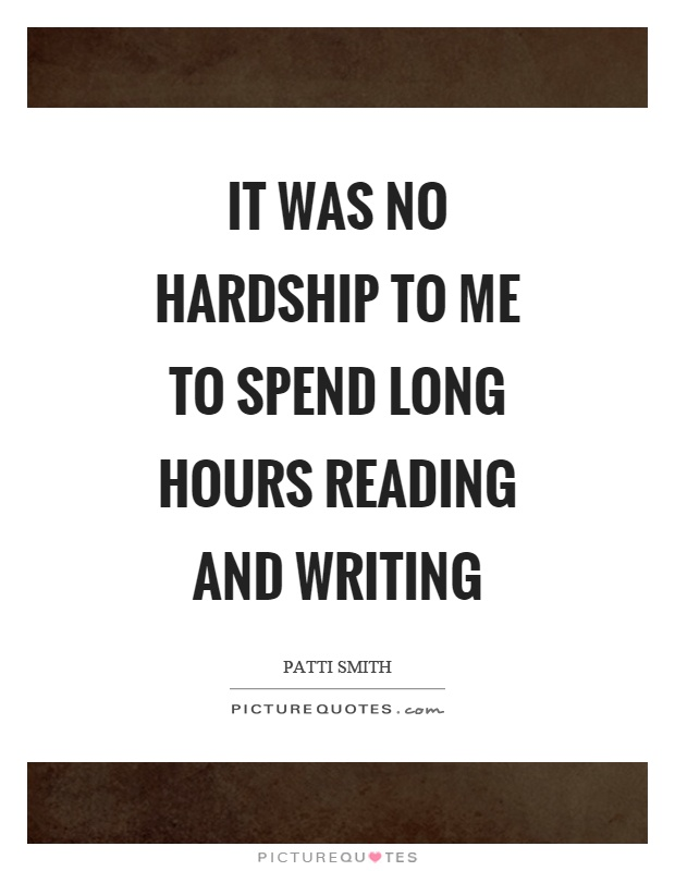 It was no hardship to me to spend long hours reading and writing Picture Quote #1