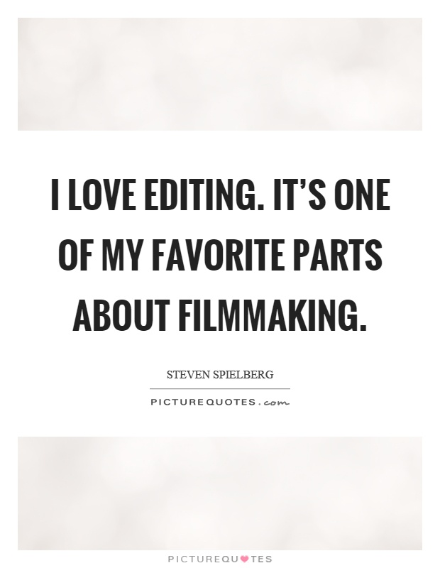 I love editing. It's one of my favorite parts about filmmaking Picture Quote #1