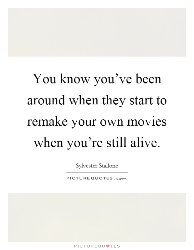 You know you've been around when they start to remake your own movies when you're still alive Picture Quote #1