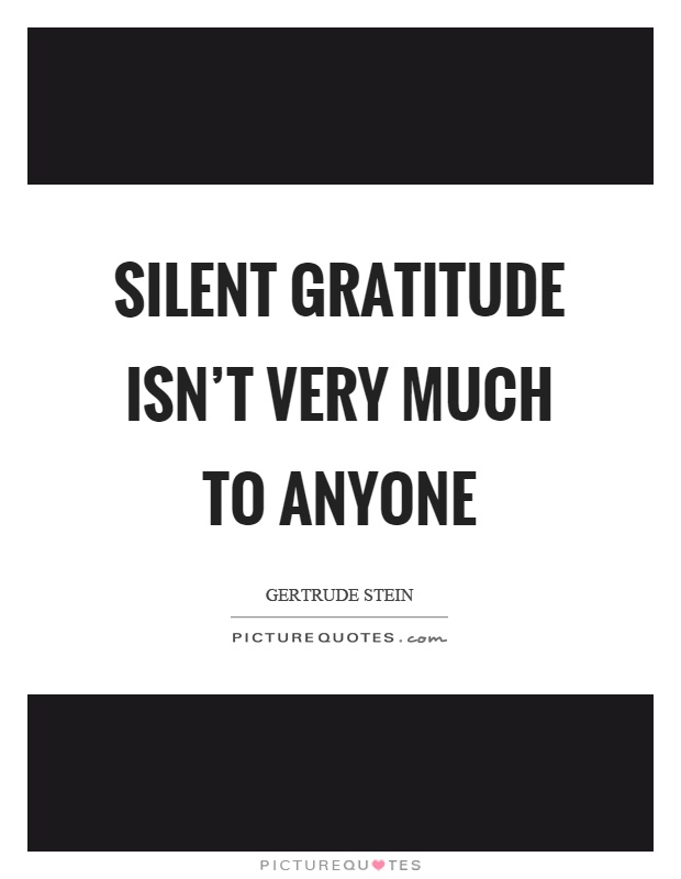 Silent gratitude isn't very much to anyone Picture Quote #1