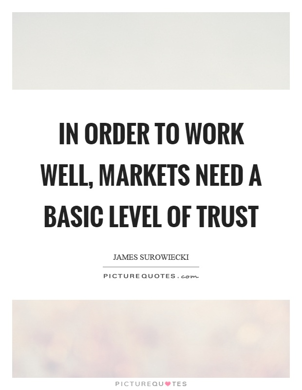 In order to work well, markets need a basic level of trust Picture Quote #1
