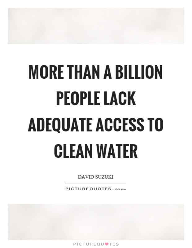 More than a billion people lack adequate access to clean water Picture Quote #1
