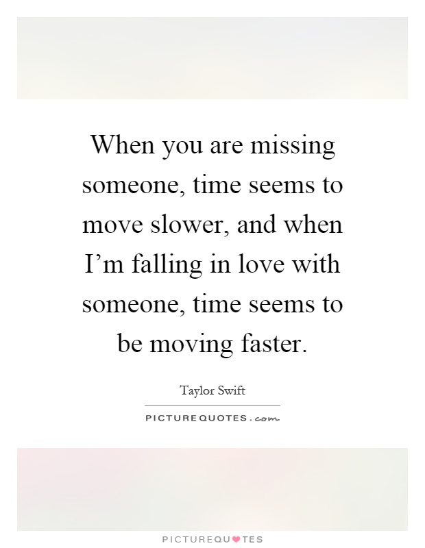 When you are missing someone, time seems to move slower, and