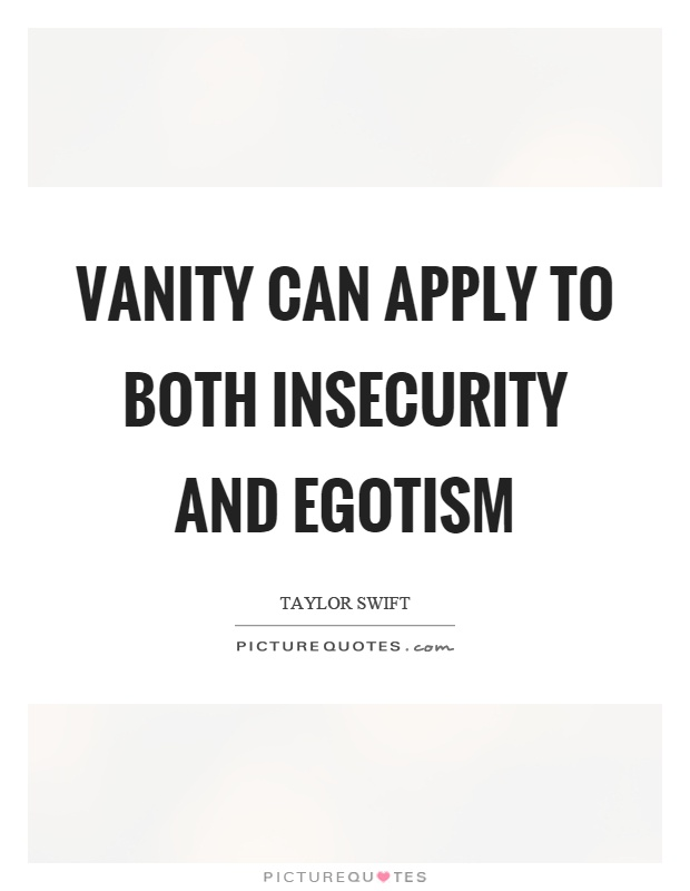 Vanity can apply to both insecurity and egotism Picture Quote #1