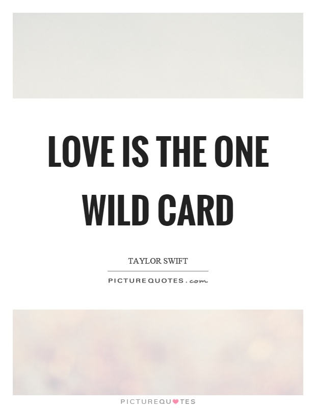 Love is the one wild card Picture Quote #1