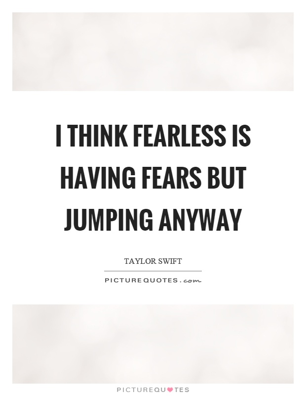 I think fearless is having fears but jumping anyway Picture Quote #1