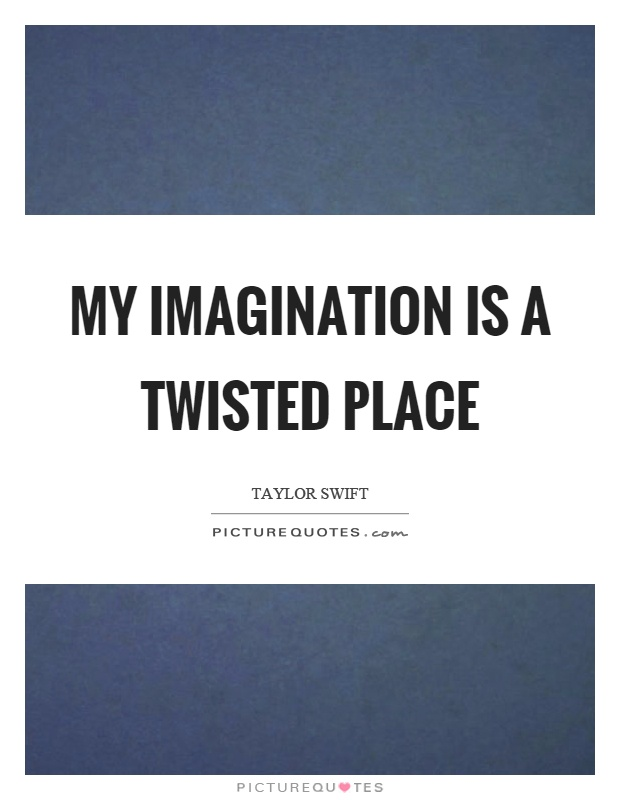 My imagination is a twisted place Picture Quote #1