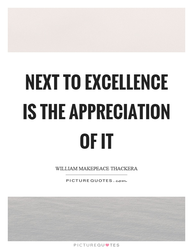 Next to excellence is the appreciation of it Picture Quote #1
