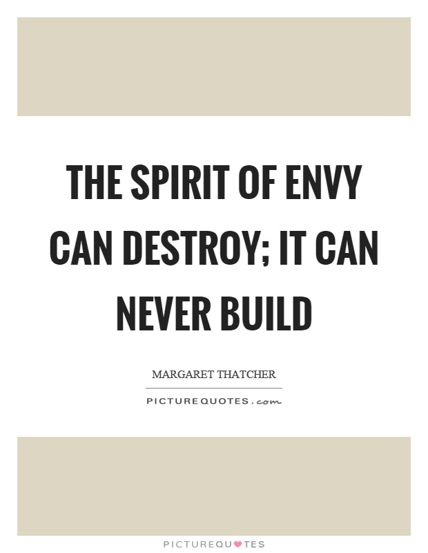 The spirit of envy can destroy; it can never build Picture Quote #1