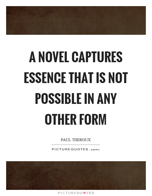 A novel captures essence that is not possible in any other form Picture Quote #1