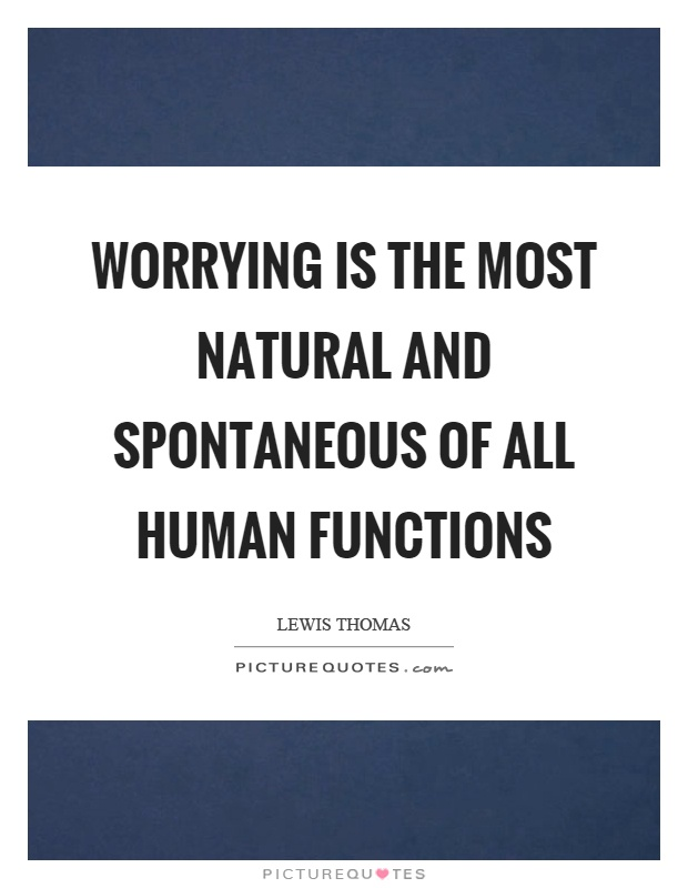 Worrying is the most natural and spontaneous of all human functions Picture Quote #1