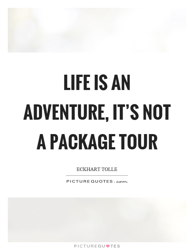 Life is an adventure, it's not a package tour Picture Quote #1