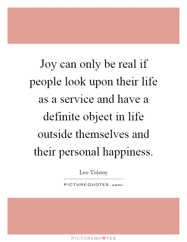 Joy can only be real if people look upon their life as a service and have a definite object in life outside themselves and their personal happiness Picture Quote #1