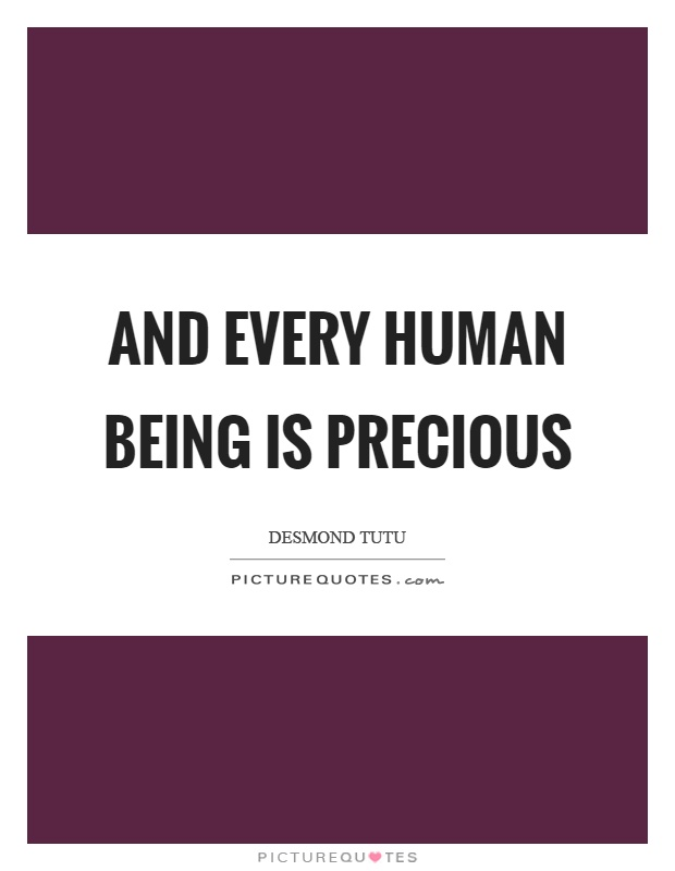 And every human being is precious Picture Quote #1