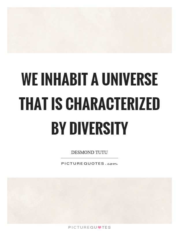 We inhabit a universe that is characterized by diversity Picture Quote #1