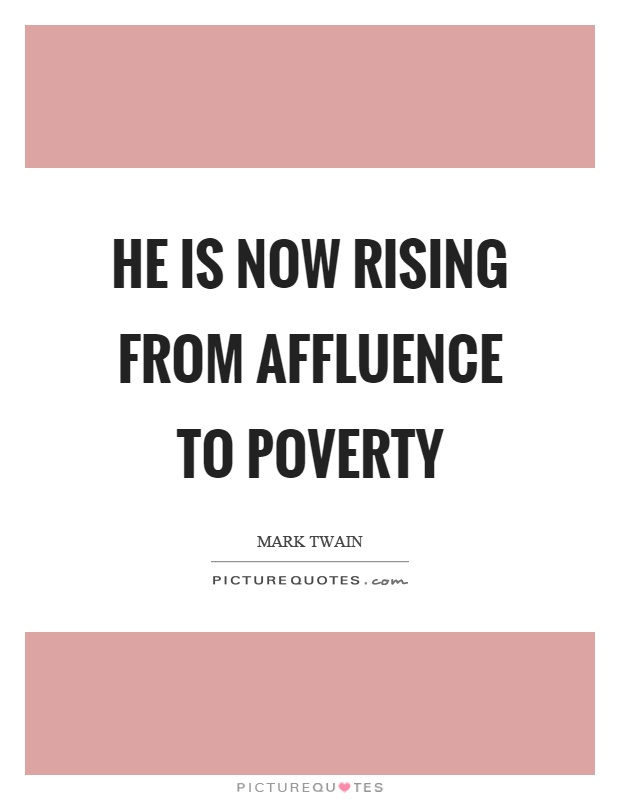 He is now rising from affluence to poverty Picture Quote #1