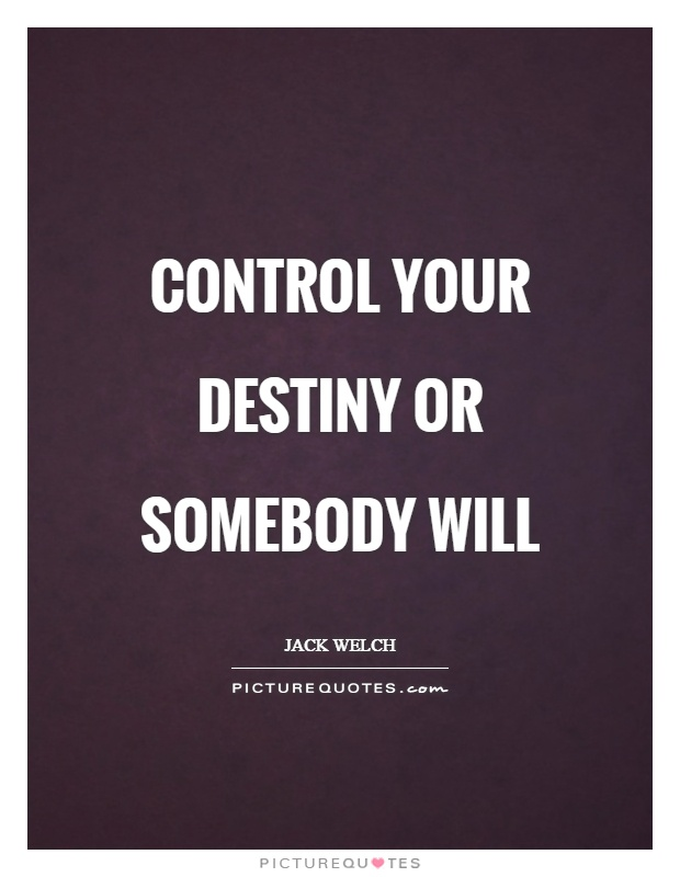 Control your destiny or somebody will Picture Quote #1