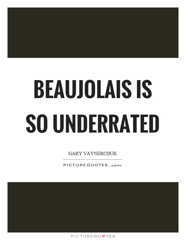 Beaujolais is so underrated Picture Quote #1
