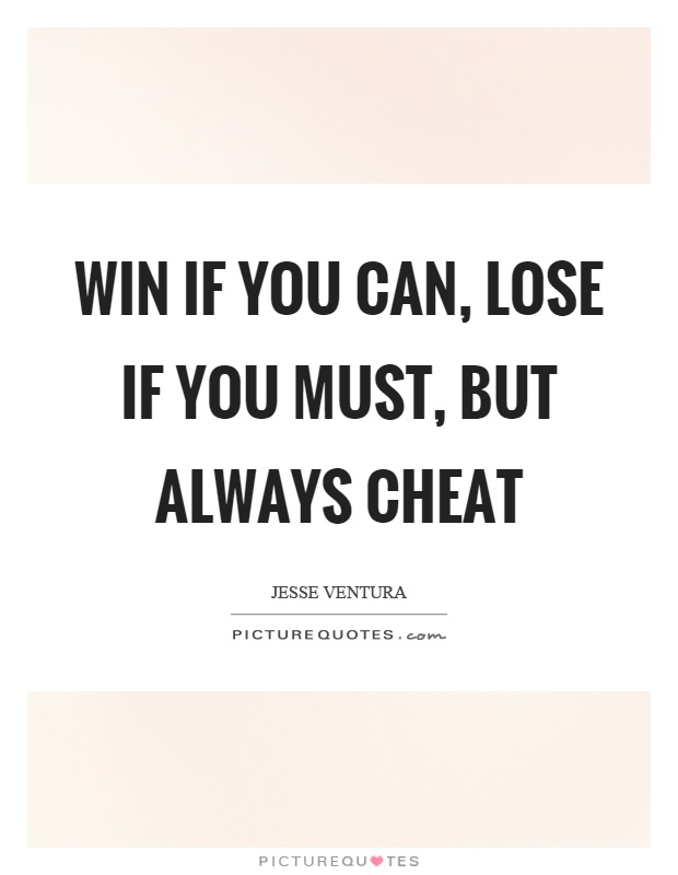 Win if you can, lose if you must, but always cheat Picture Quote #1