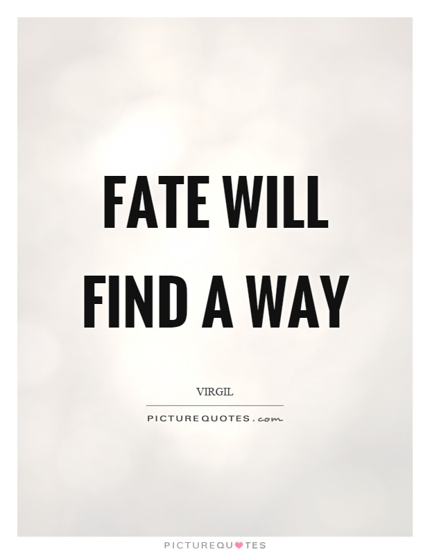 Fate will find a way Picture Quote #1