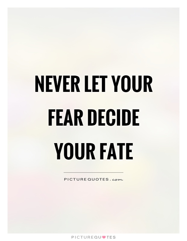 Never let your fear decide your fate Picture Quote #1