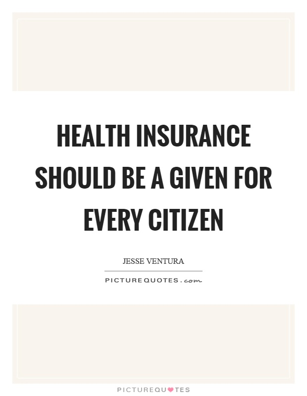 Health insurance should be a given for every citizen Picture Quote #1