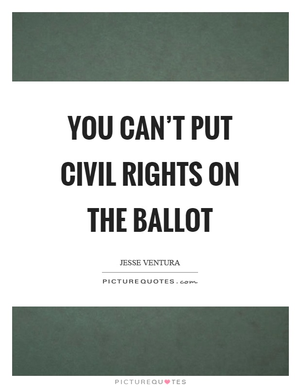 You can't put civil rights on the ballot Picture Quote #1