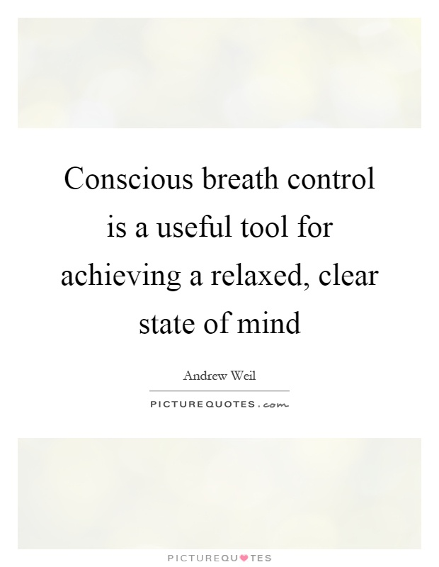 Conscious breath control is a useful tool for achieving a relaxed, clear state of mind Picture Quote #1
