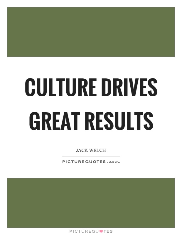 Culture drives great results Picture Quote #1