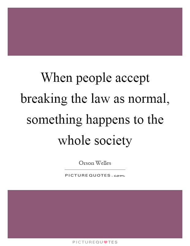 When people accept breaking the law as normal, something happens to the whole society Picture Quote #1