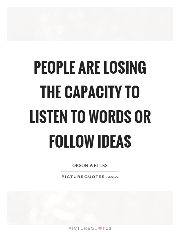 People are losing the capacity to listen to words or follow ideas Picture Quote #1