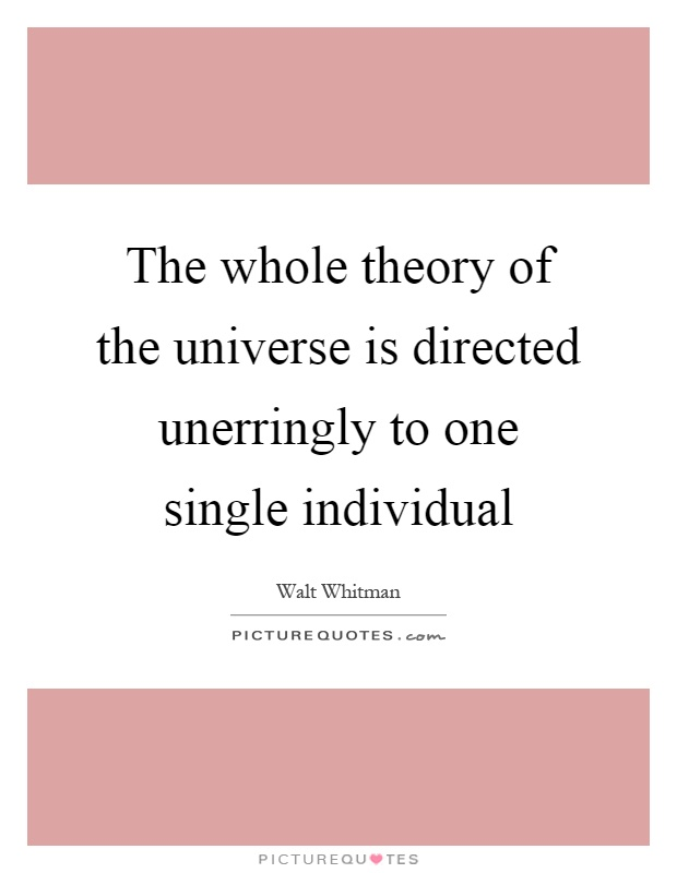 The whole theory of the universe is directed unerringly to one single individual Picture Quote #1