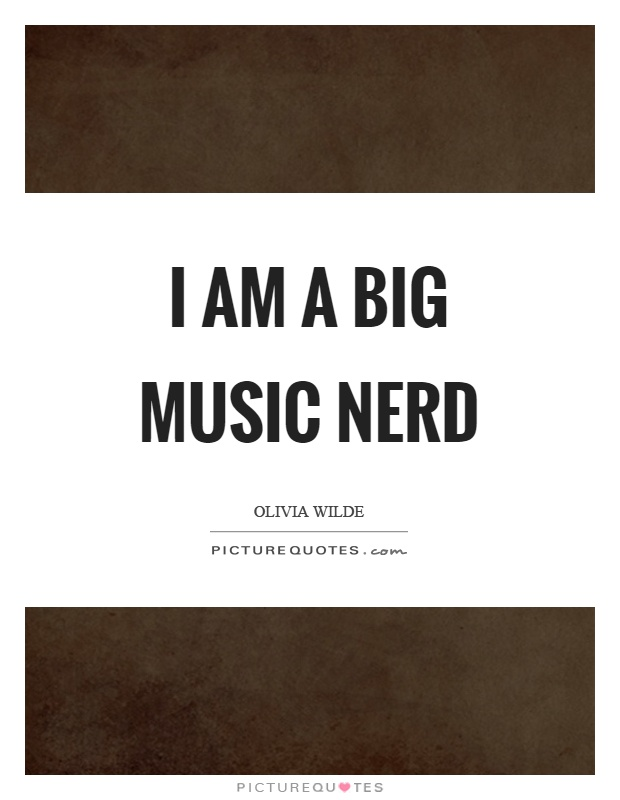 I am a big music nerd Picture Quote #1