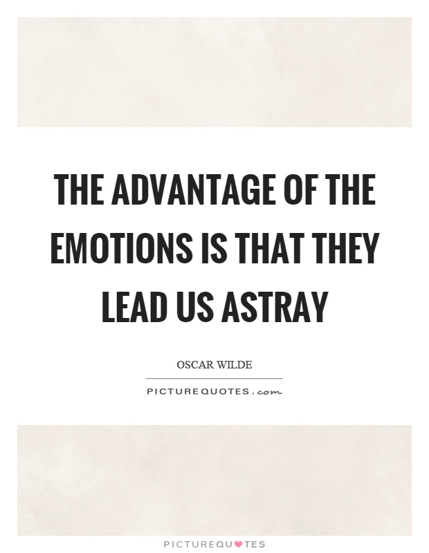 The advantage of the emotions is that they lead us astray Picture Quote #1