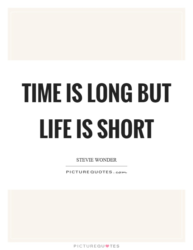 Time is long but life is short Picture Quote #1