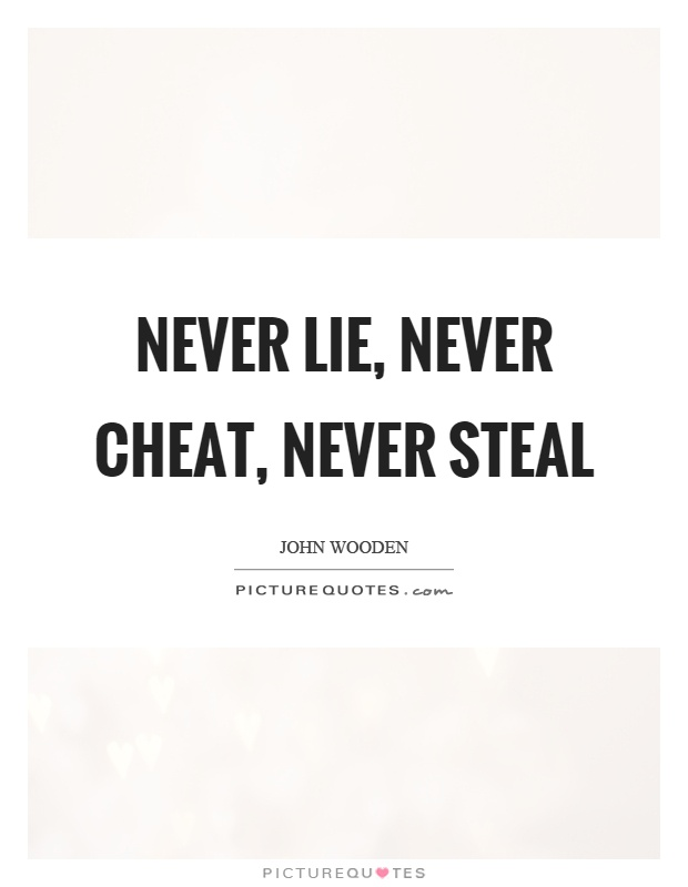 Never lie, never cheat, never steal Picture Quote #1