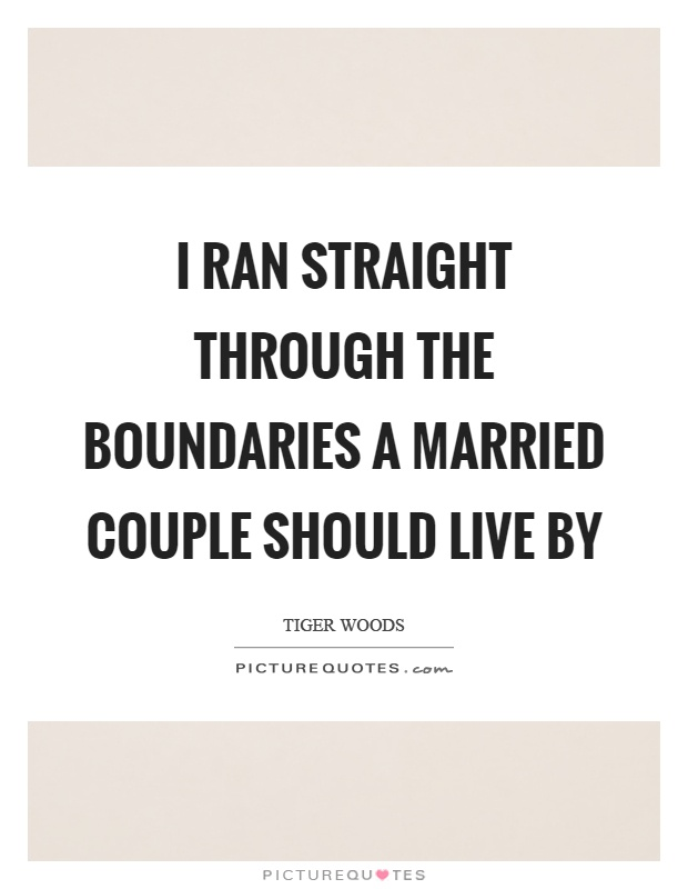 I ran straight through the boundaries a married couple should live by Picture Quote #1