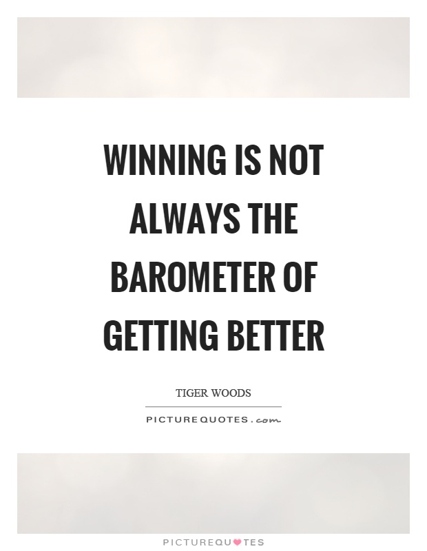 Winning is not always the barometer of getting better Picture Quote #1