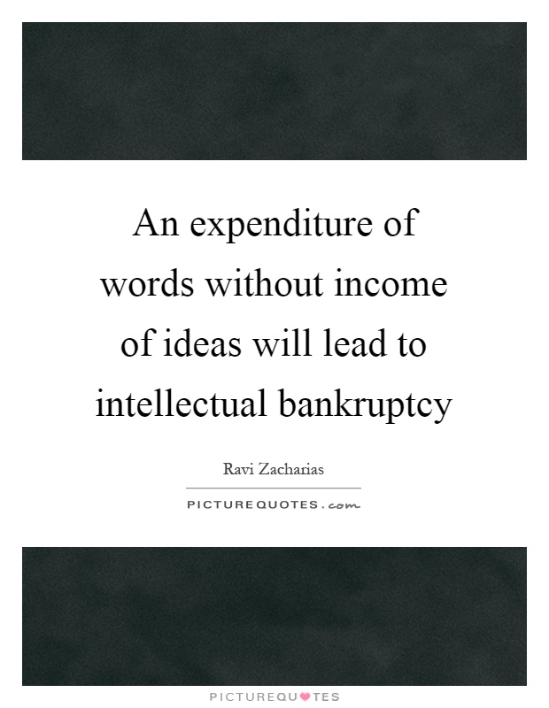 An expenditure of words without income of ideas will lead to intellectual bankruptcy Picture Quote #1