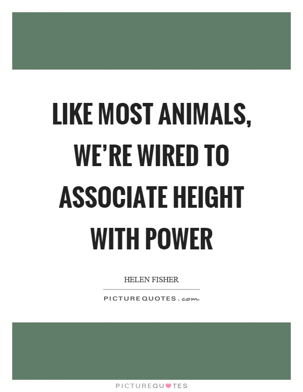 Like most animals, we're wired to associate height with power Picture Quote #1