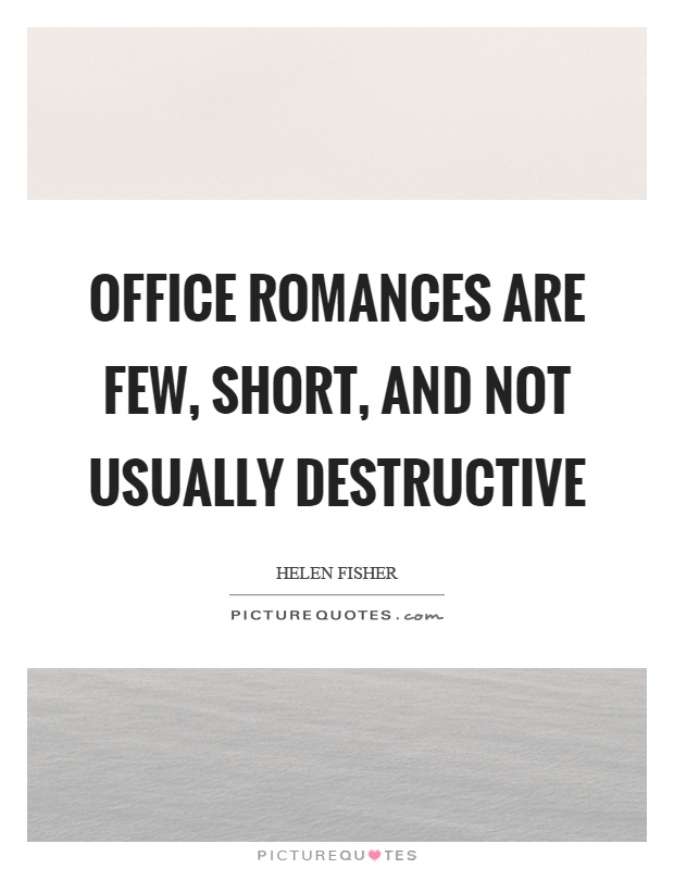 Office romances are few, short, and not usually destructive Picture Quote #1