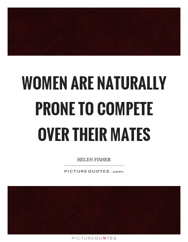 Women are naturally prone to compete over their mates Picture Quote #1