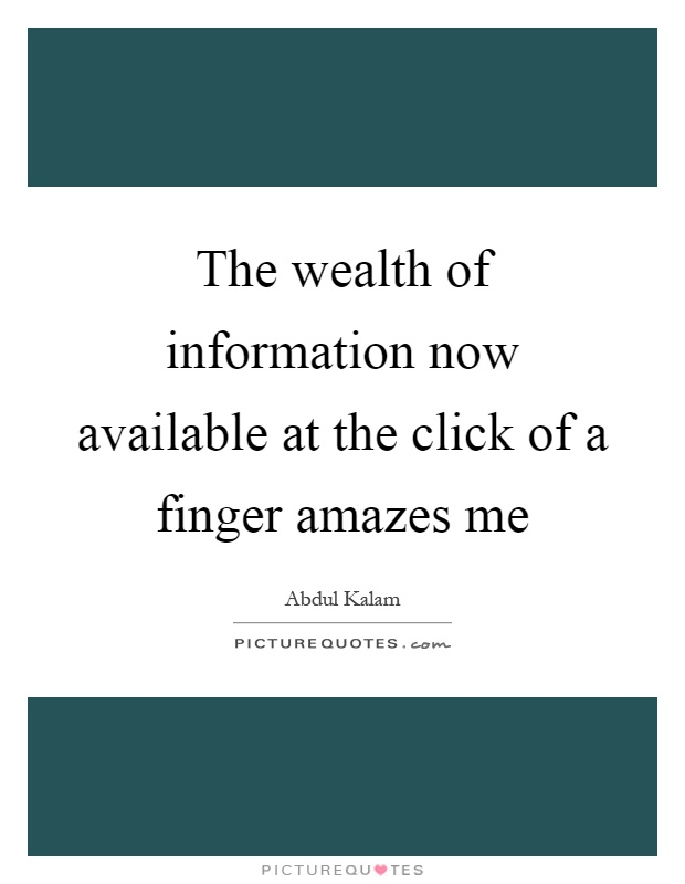 The wealth of information now available at the click of a finger amazes me Picture Quote #1