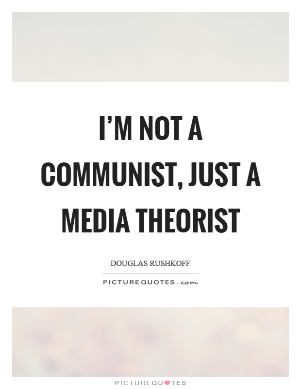 I'm not a communist, just a media theorist Picture Quote #1