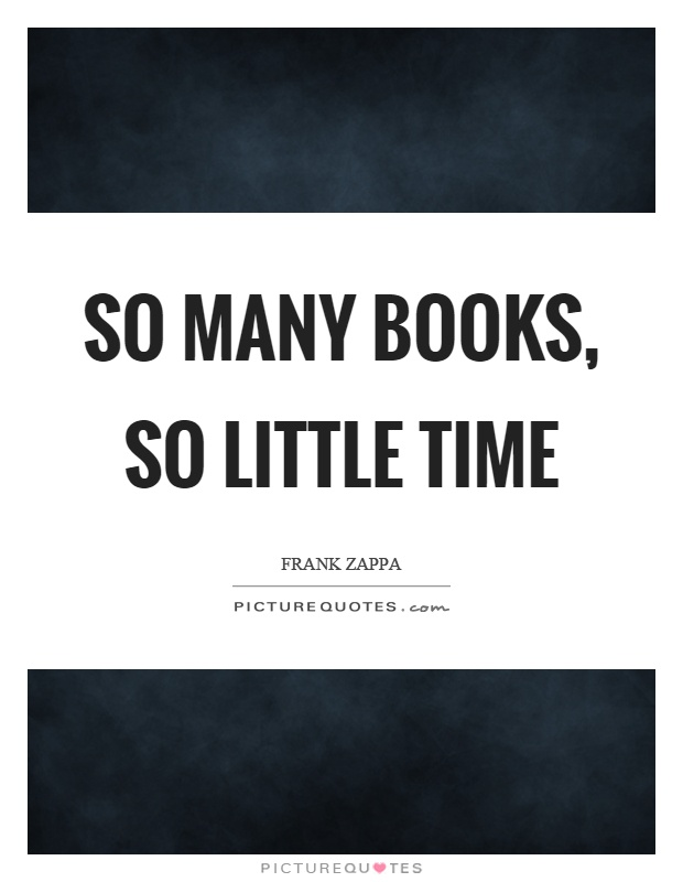 So many books, so little time Picture Quote #1