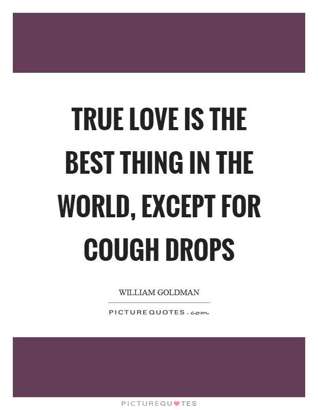 True love is the best thing in the world, except for cough drops Picture Quote #1