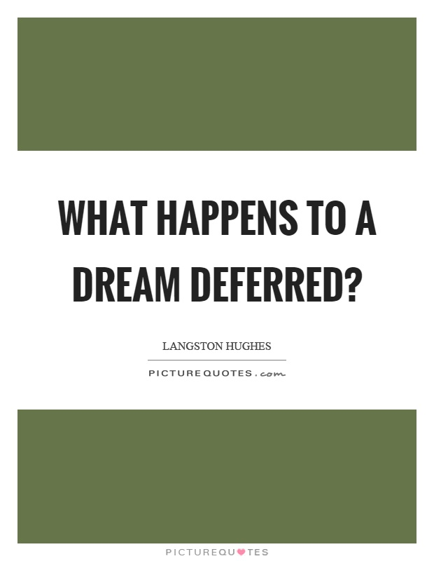 What happens to a dream deferred? Picture Quote #1