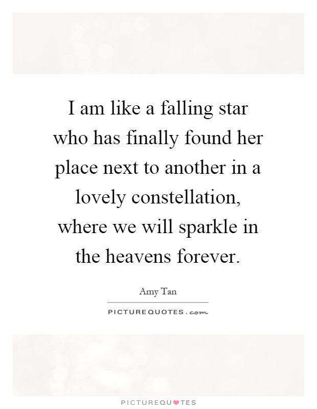 I am like a falling star who has finally found her place next to another in a lovely constellation, where we will sparkle in the heavens forever Picture Quote #1