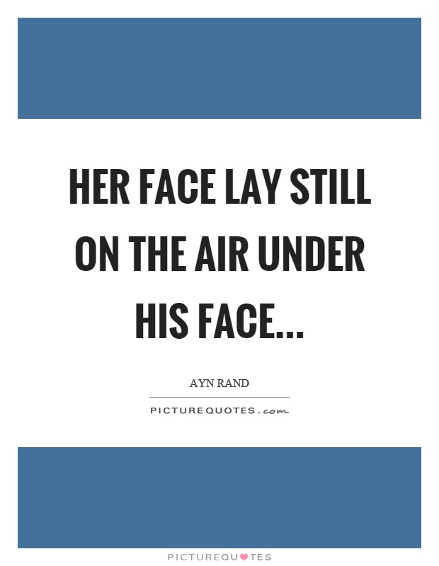 Her face lay still on the air under his face Picture Quote #1